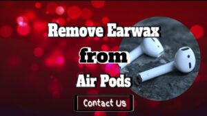 remove earwax air pods
